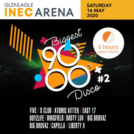 Biggest 90's Disco featuring Five, S Club, Atomic Kitten, East 17, Boyzlife, Whigfield, Booty Luv, Big Brovaz, Capella, Liberty X LIVE at the Gleneagle INEC ARENA