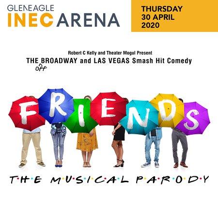 Friends The Musical Parody Live at the Gleneagle INEC ARENA Killarney