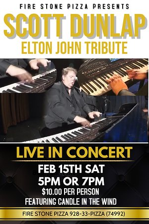 Scott Dunlap Tribute of Elton John playing at Fire Stone Pizza Concho this Valentine's weekend in 2020. Call for info as events change all the time to get updated info. 928-33-pizza. (74992).