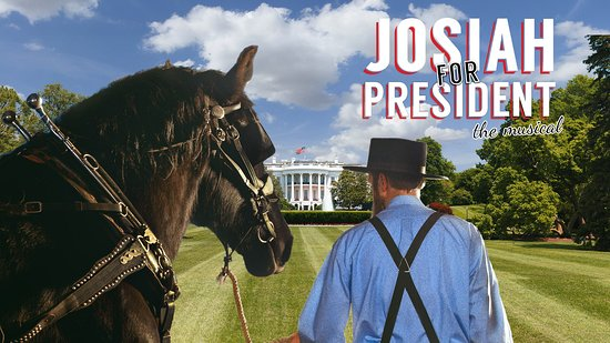 "Bird in Hand, PA: ""Josiah for President"" runs on the Bird-in-Hand Stage April 2 - October 23, 2020"