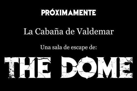 The Dome: La Cabaña de Valdemar