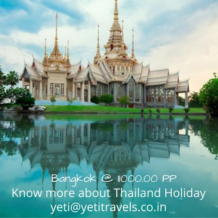 Thailand Bangkok @ INR 11000.00 PP Include : 3 Star Hotel accommodation / Daily Breakfast / City Tour / Safari & Marine Park with Lunch / All Transfers For more details write to yeti@yetitravels.co.in