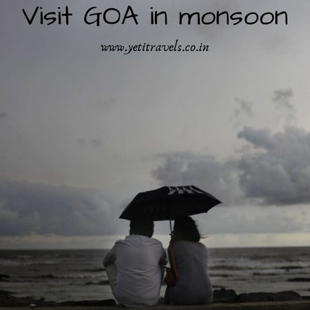 Holiday @ Goa in Monsoon Holiday Package Start from @ INR 8600.00 Per Person For more details write to yeti@yetitravels.co.in
