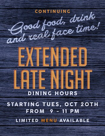 Extended Dining Hours  Starting Tuesday, Oct 20th, we will extend our open hours from 9 - 11 pm