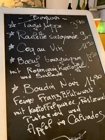 Unsere wechselnde Tageskarte : immer spannend, immer frisch, alles hausgemacht, durchweg französisch...