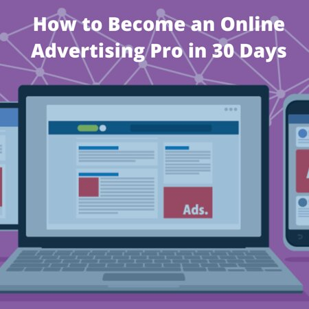 India: https://www.rethinksoft.com/how-to-become-an-online-advertising-pro-in-30-days.php