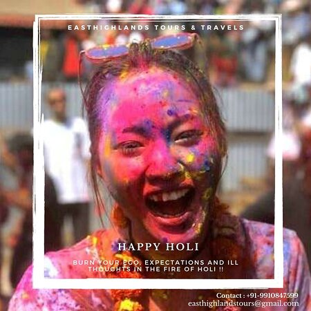 Burn your ego, expectations and ill thoughts in the fire of Holi !!  Happy Holi to All from Team Easthighlands Tours & Travels Call us : +91-9910847599 easthighlandstours@gmail.com