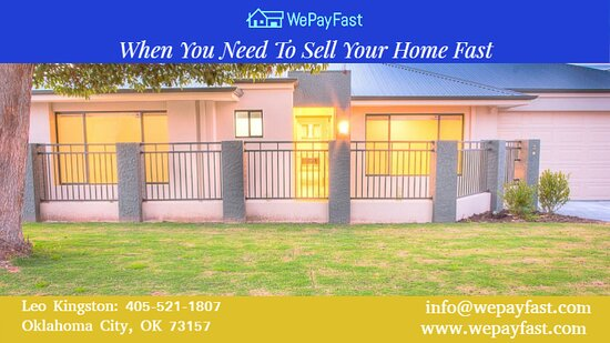 Oklahoma: Call We Pay Fast at 405-521-1807 or email info@wepayfast.com when you need to sell your home fast.  www.wepayfast.com