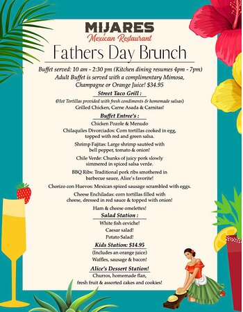 Happy Father's Day! Mijares Father's Day Brunch Menu will be served from 10am - 2:30pm!  The kitchen dining will resume after from 4pm-7pm! Call and reserve your table today!  If you have questions just call us (626) 792-2763.