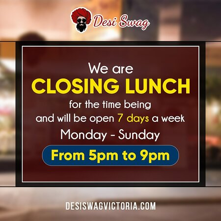 Hi everybody! We at DESI SWAG are closing the lunch services for a few days till the upcoming notice. We are only open from 5 PM to 9 PM daily to serve you our delicious snacks, desserts, dinner meals, and drinks. Sorry for the lunch inconvenience till its further resume. · Call us for reservation on 03535-24259, 04333-70016 · 10% OFF for Seniors Card  and Birthday Parties · Come to DESI SWAG, 202-204, Barkly Street, Ararat-Vic.  ·        Order online at https://desiswagvictoria.com/welcome/menu