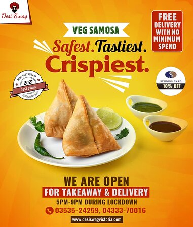 Try our tastiest and crispiest Veg Samosa, triangular pastries filled with potatoes, green peas, and Indian spices.Enjoy our delectable food & drinks, staying safe at your home or workplace. Get free deliveries in Ararat. No minimum spend and delivery charges are required.  We are open from 5 PM to 9 PM during a lockdown. ·   Call us to pack your Take Away on 03535-24259, 04333-70016. ·   Come to DESI SWAG, 202-204, Barkly Street, Ararat-Vic. Order online at https://desiswagvictoria.com