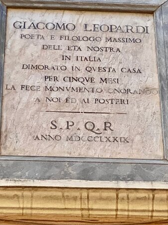 If you are in Rome, in Via dei Condotti, stop at number 81 and look up. There is a commemorating plaque..The Italian nobleman and poet Giacomo Leopardi  lived  here, from November 6, 1831 to March 17, 1832, after renting four rooms on the third floor with his friend Antonio Ranieri. Ranieri was chasing an actress from the Teatro Valle, Leopardi was chasing Ranieri and, possibly, a better health. But he hoped to stay there just for a very little while, since he did not like Rome at all.