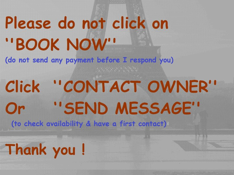 PLEASE DO NOT CLICK ON ''BOOK NOW'' BUT ''CONTACT OWNER'' first? OR ''SEND MESSAGE''