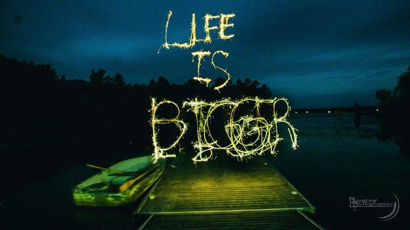Life is bigger :)
