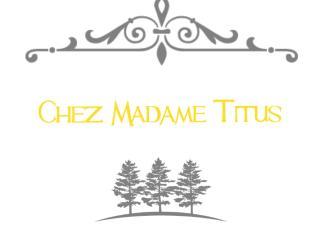 Chez Madame Titus : meublé de tourisme 3 étoiles
