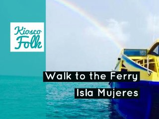 Walk to Isla Mujeres Ferry!  :)