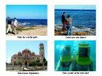 Walk the coastal path or even underwater!  Catch your own dinner, see the churches with frescoes