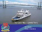 Ride the Cape May Lewes car Ferry is 30 minutes from us.