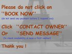 Click ''CONTACT  OWNER'' FIRST - DO NOT ''BOOK NOW'' until I respond you it's ok - DO NOT PAY NOW